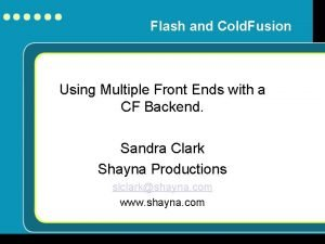 Flash and Cold Fusion Using Multiple Front Ends