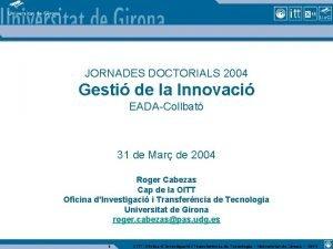JORNADES DOCTORIALS 2004 Gesti de la Innovaci EADACollbat
