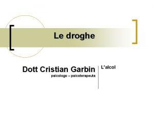Le droghe Dott Cristian Garbin psicologo psicoterapeuta Lalcol