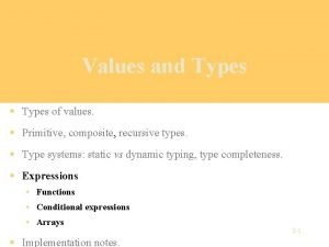 Values and Types Types of values Primitive composite