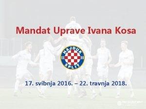 Mandat Uprave Ivana Kosa 17 svibnja 2016 22