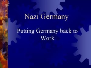Nazi Germany Putting Germany back to Work The
