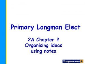 Primary Longman Elect 2 A Chapter 2 Organising