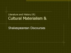 Literature and History 4 Cultural Materialism Shakespearean Discourses