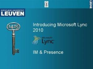 Introducing Microsoft Lync 2010 IM Presence Microsoft Lync