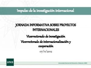 Impulso de la investigacin internacional JORNADA INFORMATIVA SOBRE