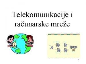 Telekomunikacije i raunarske mree 1 Sadraj Telekomunikacije i