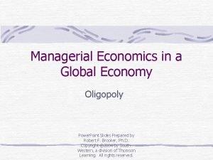 Managerial Economics in a Global Economy Oligopoly Power
