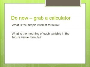 Do now grab a calculator What is the