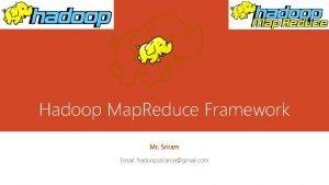 Hadoop Map Reduce Framework Mr Sriram Email hadoopsriramagmail