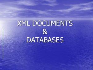 XML DOCUMENTS DATABASES Summary of Introduction to XML
