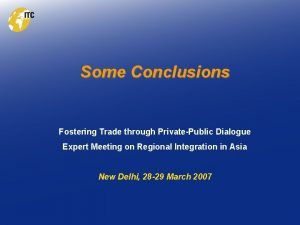 Some Conclusions Fostering Trade through PrivatePublic Dialogue Expert
