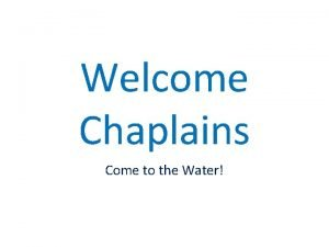 Welcome Chaplains Come to the Water To do
