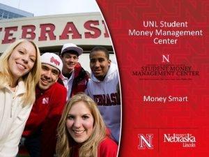 UNL Student Money Management Center Money Smart Introduction