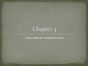 Chapter 3 Intercultural Communication 1 Intercultural Communication Interactions