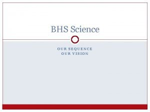 BHS Science OUR SEQUENCE OUR VISION Our Vision