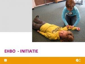EHBO INITIATIE 1 Doelen 1 Elementaire eerste hulp