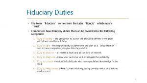 Fiduciary Duties The term fiduciary comes from the