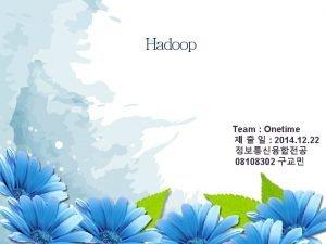 Hadoop Team Onetime 2014 12 22 08108302 Hadoop
