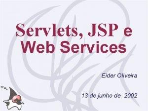Servlets JSP e Web Services Eider Oliveira 13