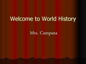 Welcome to World History Mrs Campana World History