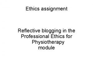 Ethics assignment Reflective blogging in the Professional Ethics