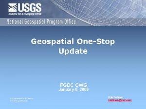 Geospatial OneStop Update FGDC CWG January 6 2009