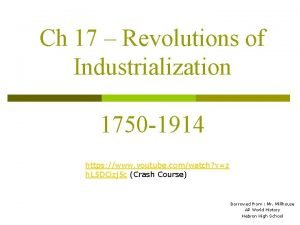 Ch 17 Revolutions of Industrialization 1750 1914 https
