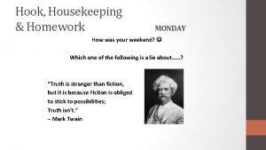 Hook Housekeeping Homework MONDAY How was your weekend