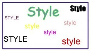 Style STYLE style Defining Style in literature is