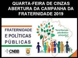 QUARTAFEIRA DE CINZAS ABERTURA DA CAMPANHA DA FRATERNIDADE
