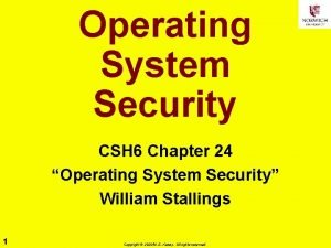 Operating System Security CSH 6 Chapter 24 Operating
