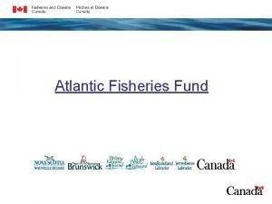 Atlantic Fisheries Fund Atlantic Fisheries Fund The program