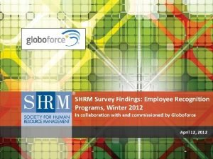 SHRM Survey Findings Employee Recognition Programs Winter 2012