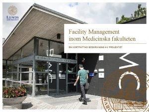 Facility Management inom Medicinska fakulteten EN KORTFATTAD BESKRIVNING