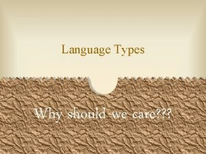 Language Types Why should we care We should