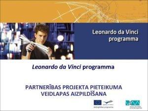 Leonardo da Vinci programma PARTNERBAS PROJEKTA PIETEIKUMA VEIDLAPAS