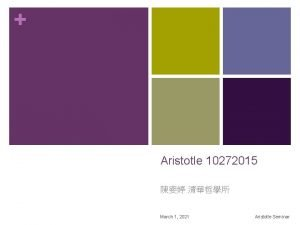 Aristotle 10272015 March 1 2021 Aristotle Seminar 2