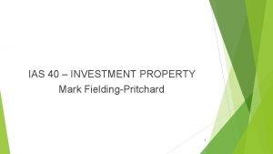 IAS 40 INVESTMENT PROPERTY Mark FieldingPritchard 1 IAS