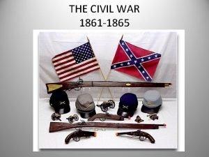 THE CIVIL WAR 1861 1865 Building Towards War