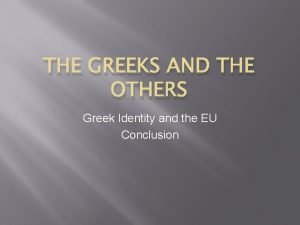 THE GREEKS AND THE OTHERS Greek Identity and
