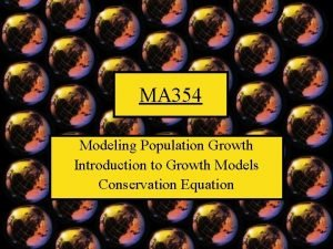MA 354 Modeling Population Growth Introduction to Growth