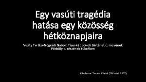 Egy vasti tragdia hatsa egy kzssg htkznapjaira Vujity