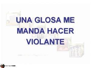 UNA GLOSA ME MANDA HACER VIOLANTE Isabel Yage