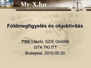 Fldmegfigyels s objektivits Pitlik Lszl SZIE Gdll GTK