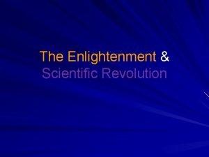 The Enlightenment Scientific Revolution Scientific Revolution Middle Ages