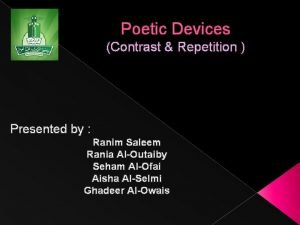 Poetic Devices Contrast Repetition Presented by Ranim Saleem