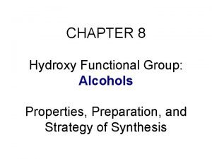 CHAPTER 8 Hydroxy Functional Group Alcohols Properties Preparation