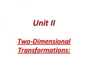 Unit II TwoDimensional Transformations CONTENTS Introduction to transformations