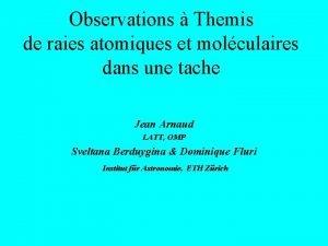 Observations Themis de raies atomiques et molculaires dans